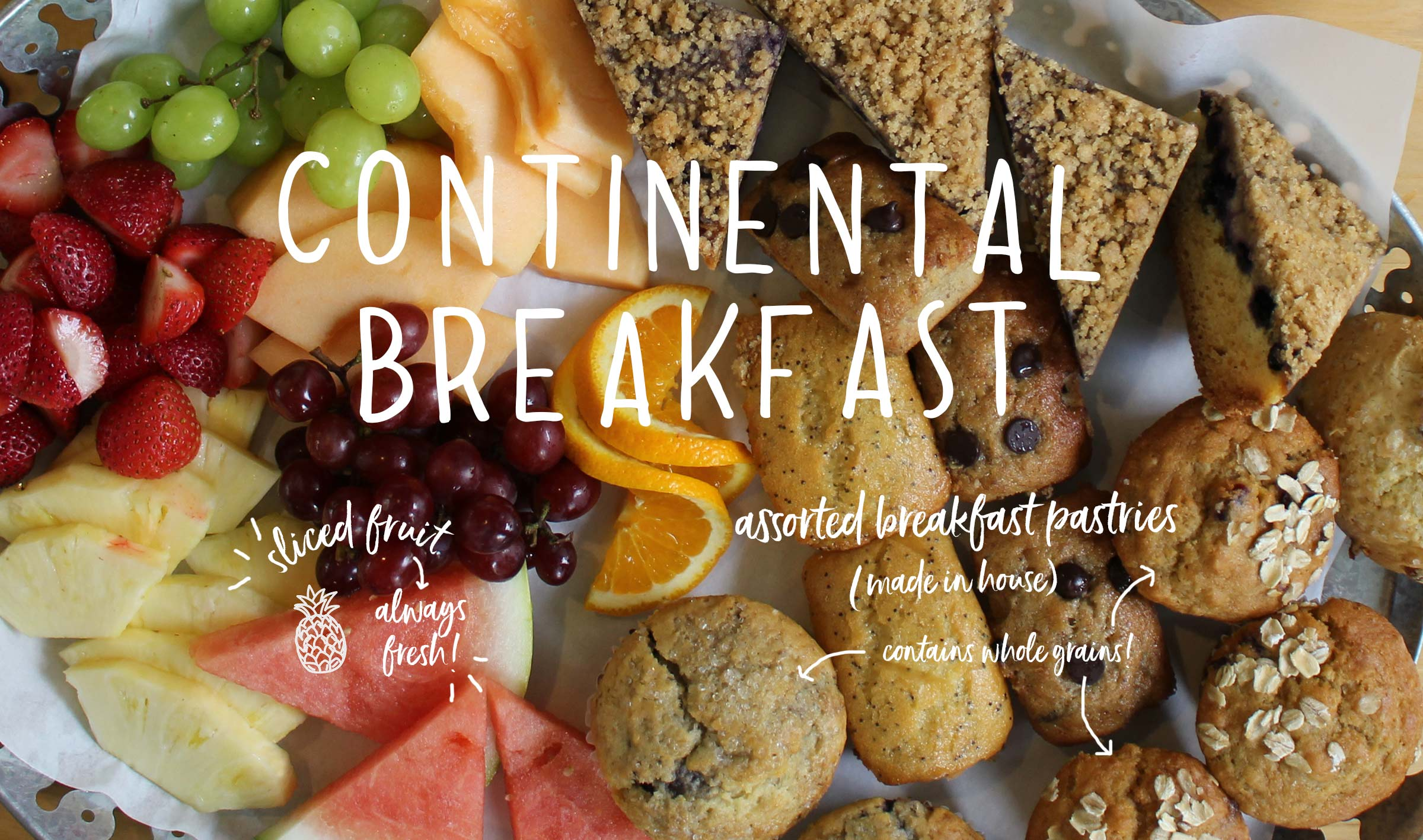Continental Breakfast: fresh produce and fresh-baked pastries